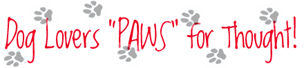 "Dog Lovers ""Paws"" for Thought"